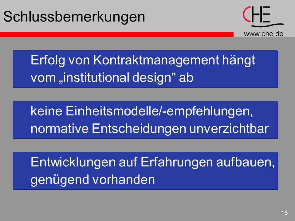 www.che.de 13 Schlussbemerkungen Erfolg von Kontraktmanagement hängt vom institutional design ab keine Einheitsmodelle/-empfehlungen, normative Entsch