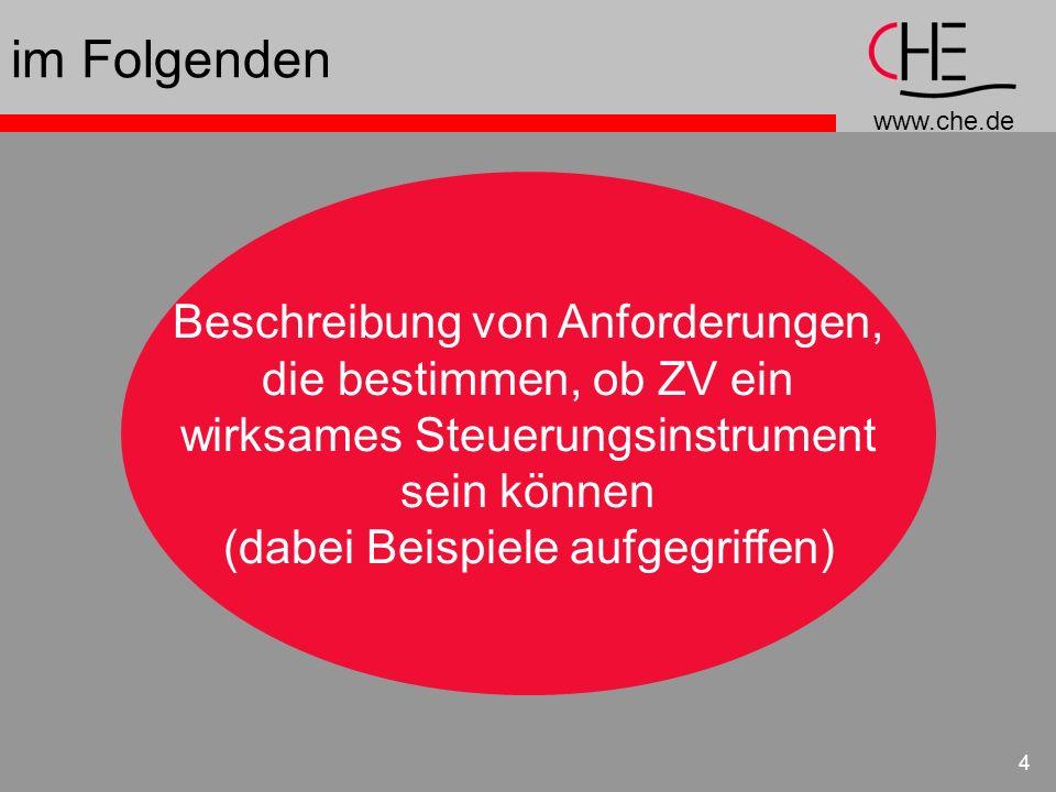 www.che.de 4 im Folgenden Beschreibung von Anforderungen, die bestimmen, ob ZV ein wirksames Steuerungsinstrument sein können (dabei Beispiele aufgegr