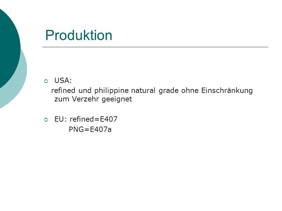Produktion USA: refined und philippine natural grade ohne Einschränkung zum Verzehr geeignet EU: refined=E407 PNG=E407a