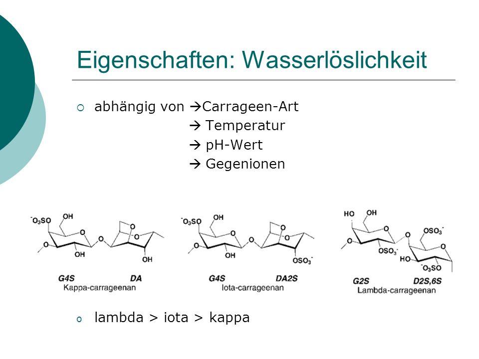 Eigenschaften: Wasserlöslichkeit abhängig von Carrageen-Art Temperatur pH-Wert Gegenionen o lambda > iota > kappa