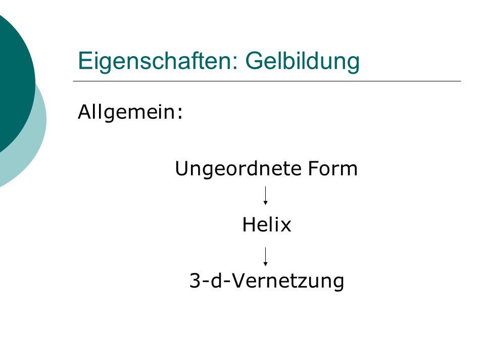 Eigenschaften: Gelbildung Allgemein: Ungeordnete Form Helix 3-d-Vernetzung
