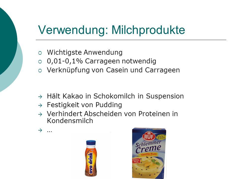 Verwendung: Milchprodukte Wichtigste Anwendung 0,01-0,1% Carrageen notwendig Verknüpfung von Casein und Carrageen Hält Kakao in Schokomilch in Suspens