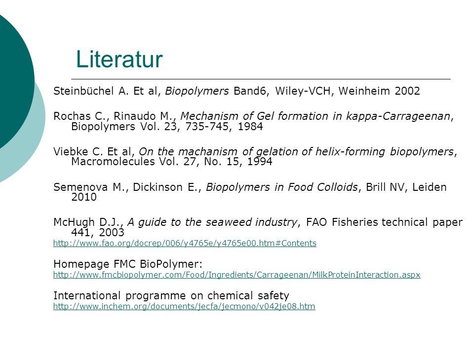 Literatur Steinbüchel A. Et al, Biopolymers Band6, Wiley-VCH, Weinheim 2002 Rochas C., Rinaudo M., Mechanism of Gel formation in kappa-Carrageenan, Bi