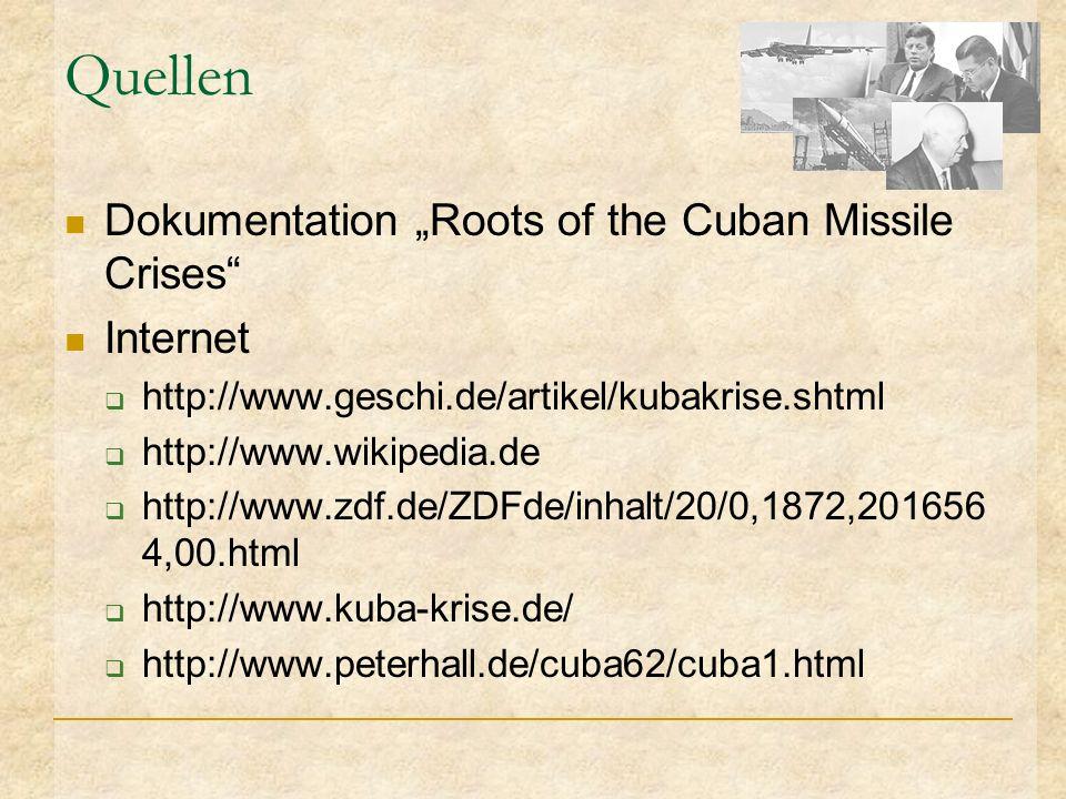 Quellen Dokumentation Roots of the Cuban Missile Crises Internet http://www.geschi.de/artikel/kubakrise.shtml http://www.wikipedia.de http://www.zdf.d