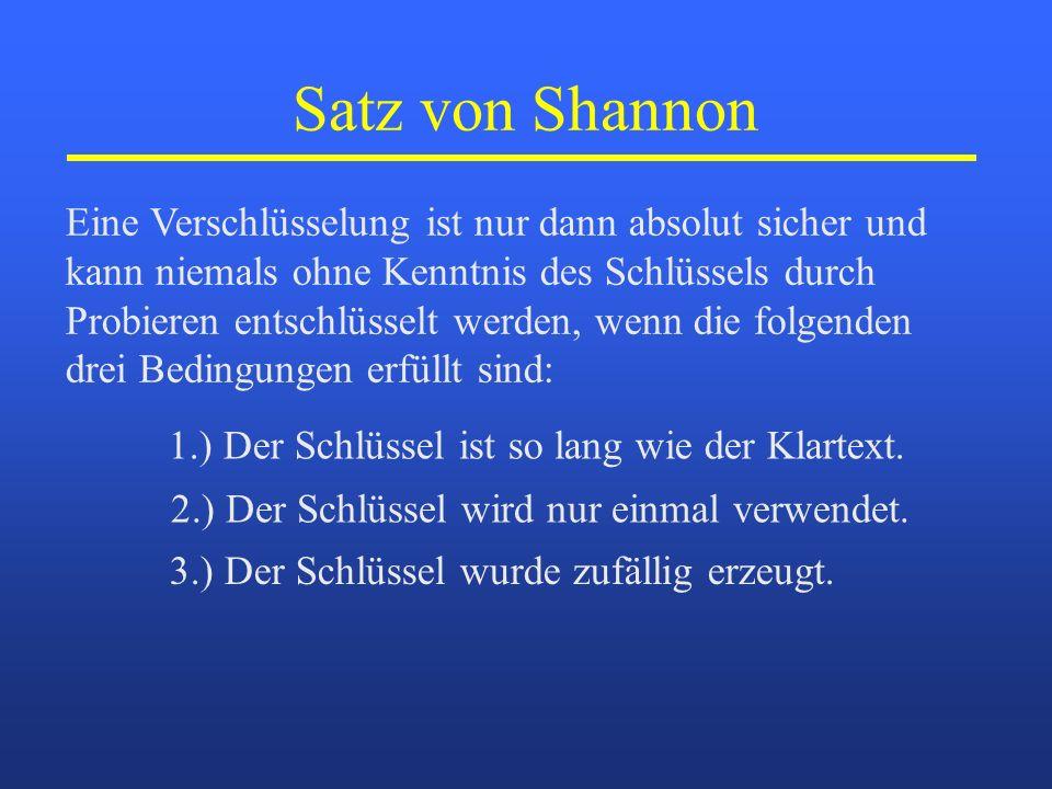 Satz von Shannon Eine Verschlüsselung ist nur dann absolut sicher und kann niemals ohne Kenntnis des Schlüssels durch Probieren entschlüsselt werden,