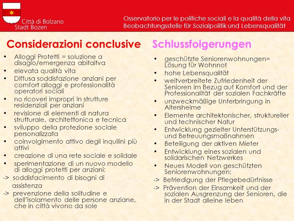 Considerazioni conclusive Alloggi Protetti = soluzione a disagio/emergenza abitaitva elevata qualità vita Diffusa soddisfazione anziani per comfort al
