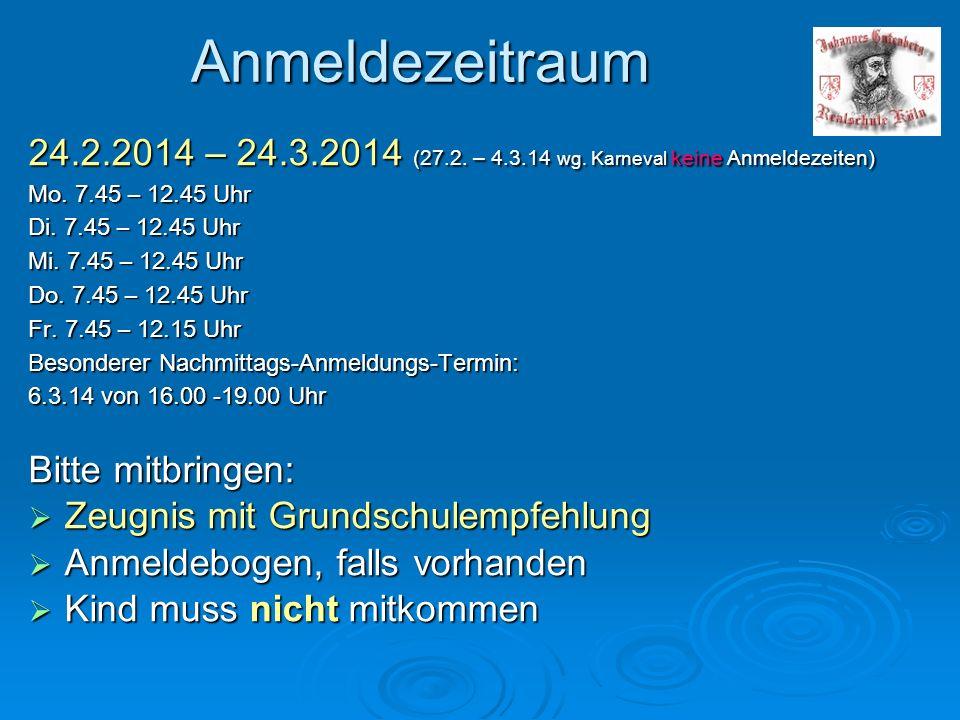 Anmeldezeitraum 24.2.2014 – 24.3.2014 (27.2. – 4.3.14 wg. Karneval keine Anmeldezeiten) Mo. 7.45 – 12.45 Uhr Di. 7.45 – 12.45 Uhr Mi. 7.45 – 12.45 Uhr