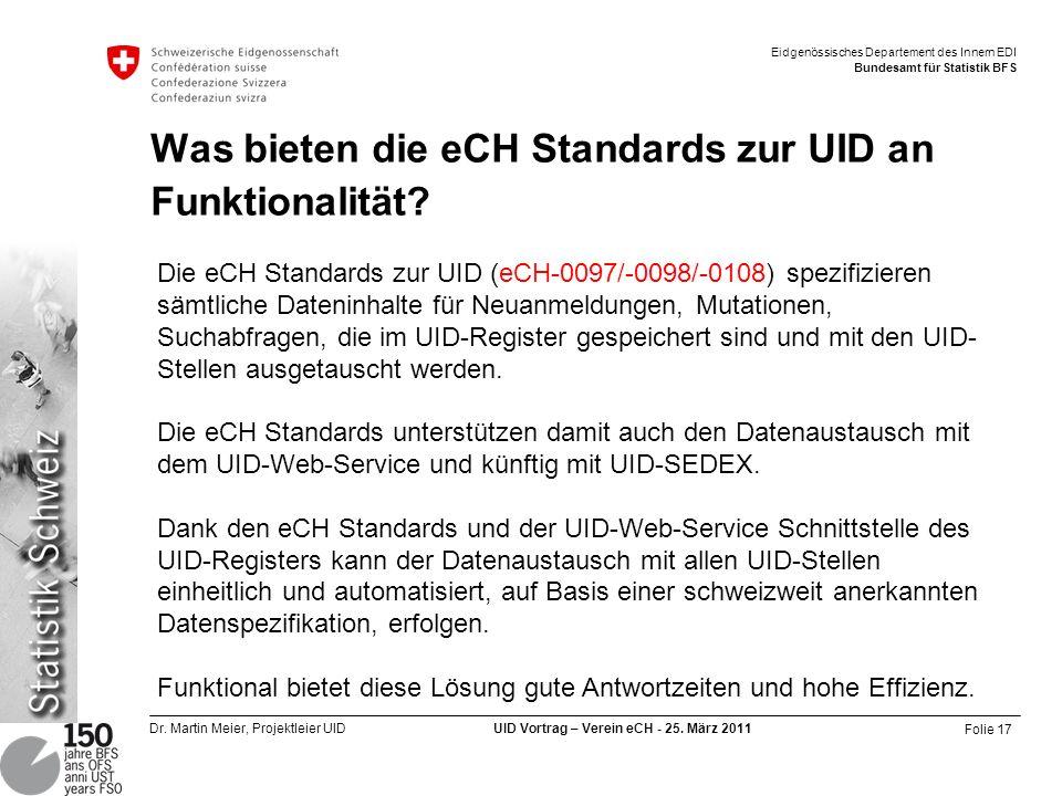 Folie 17 Dr. Martin Meier, Projektleier UID UID Vortrag – Verein eCH - 25. März 2011 Eidgenössisches Departement des Innern EDI Bundesamt für Statisti