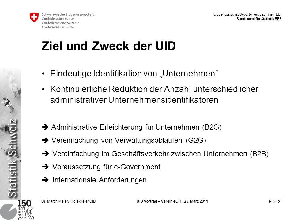 Folie 2 Dr. Martin Meier, Projektleier UID UID Vortrag – Verein eCH - 25. März 2011 Eidgenössisches Departement des Innern EDI Bundesamt für Statistik