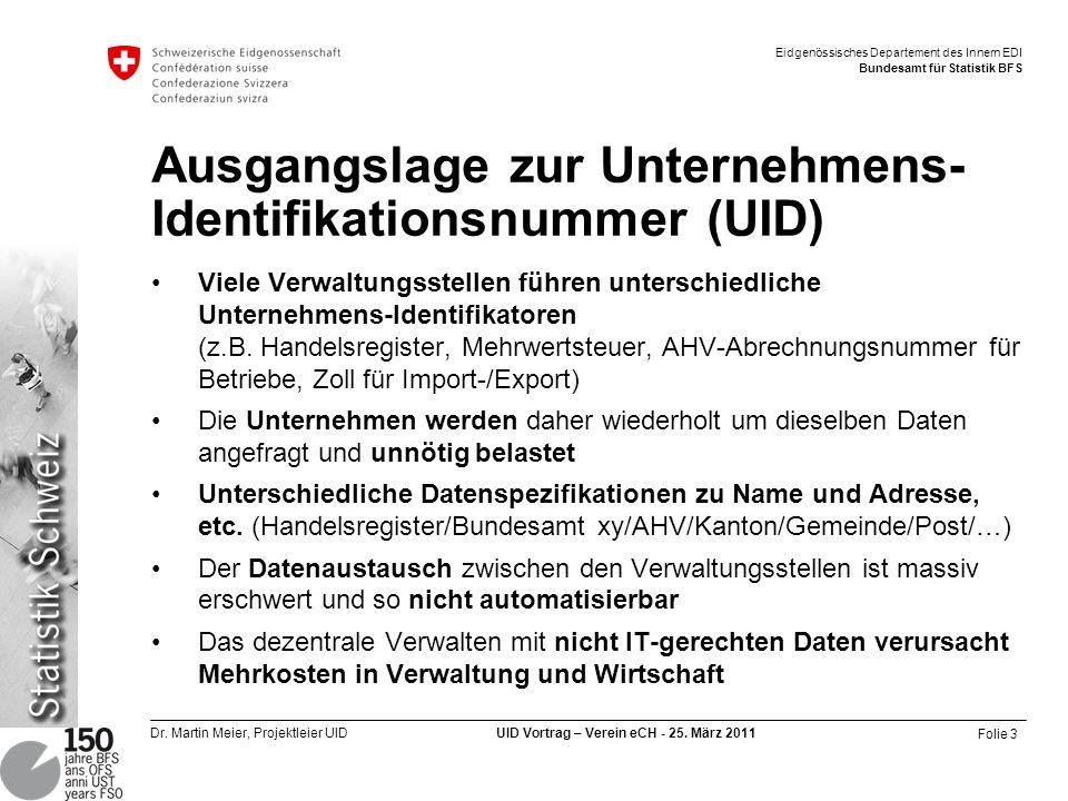 Folie 3 Dr. Martin Meier, Projektleier UID UID Vortrag – Verein eCH - 25. März 2011 Eidgenössisches Departement des Innern EDI Bundesamt für Statistik