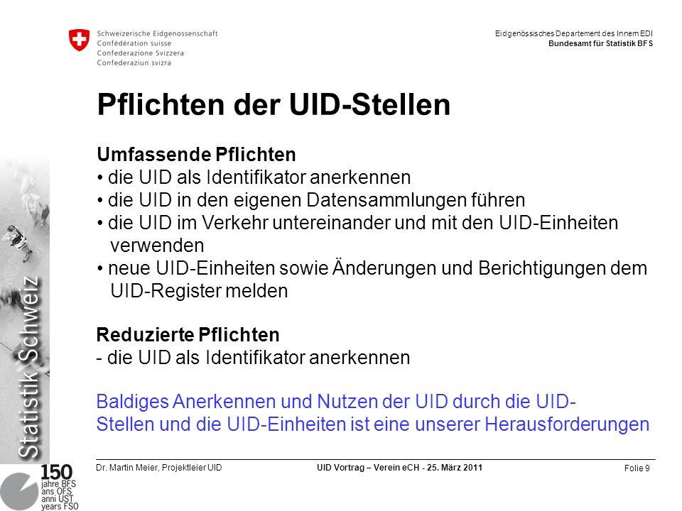 Folie 9 Dr. Martin Meier, Projektleier UID UID Vortrag – Verein eCH - 25. März 2011 Eidgenössisches Departement des Innern EDI Bundesamt für Statistik