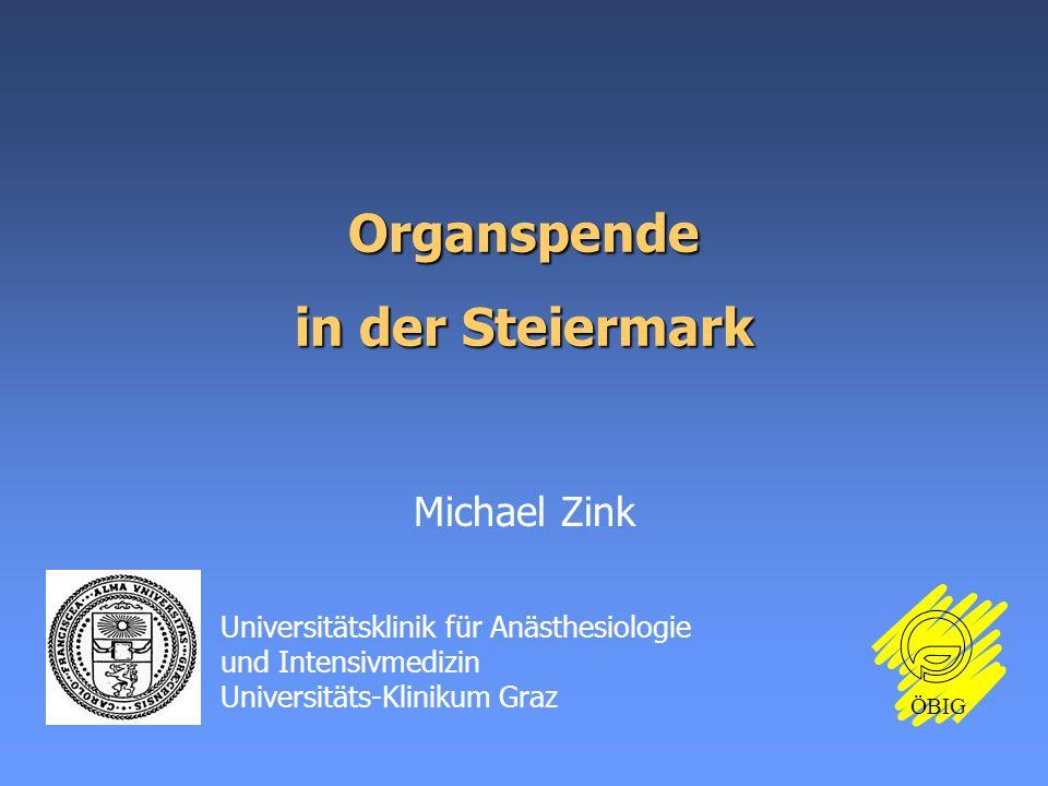 Organspende in der Steiermark Michael Zink Universitätsklinik für Anästhesiologie und Intensivmedizin Universitäts-Klinikum Graz ÖBIG