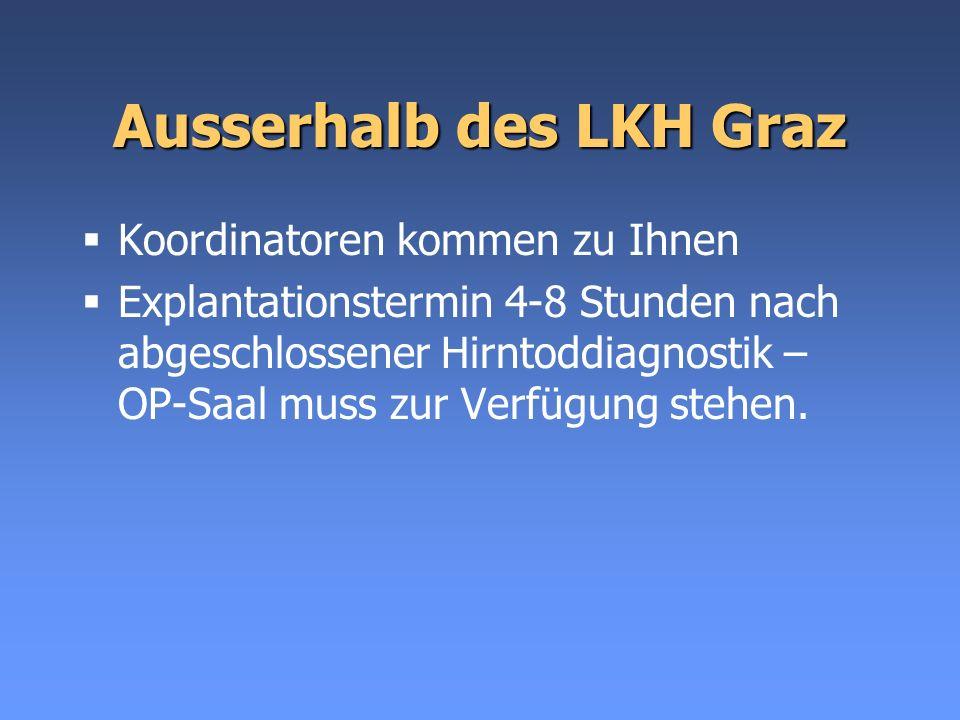 Ausserhalb des LKH Graz Koordinatoren kommen zu Ihnen Explantationstermin 4-8 Stunden nach abgeschlossener Hirntoddiagnostik – OP-Saal muss zur Verfüg