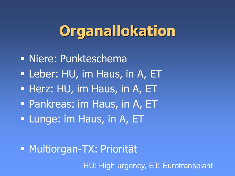 Organallokation Niere: Punkteschema Leber: HU, im Haus, in A, ET Herz: HU, im Haus, in A, ET Pankreas: im Haus, in A, ET Lunge: im Haus, in A, ET Mult