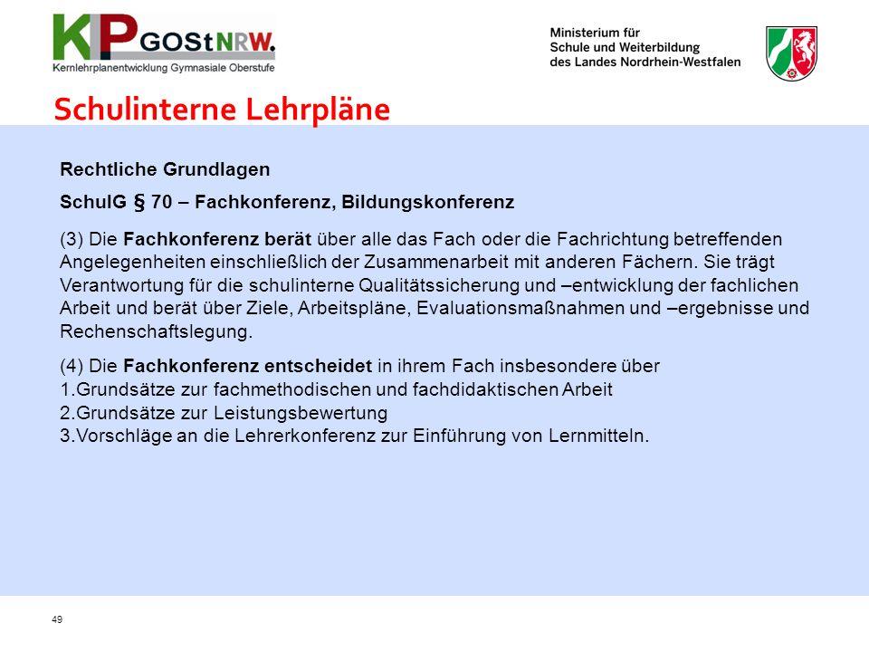 Rechtliche Grundlagen SchulG § 70 – Fachkonferenz, Bildungskonferenz (3) Die Fachkonferenz berät über alle das Fach oder die Fachrichtung betreffenden