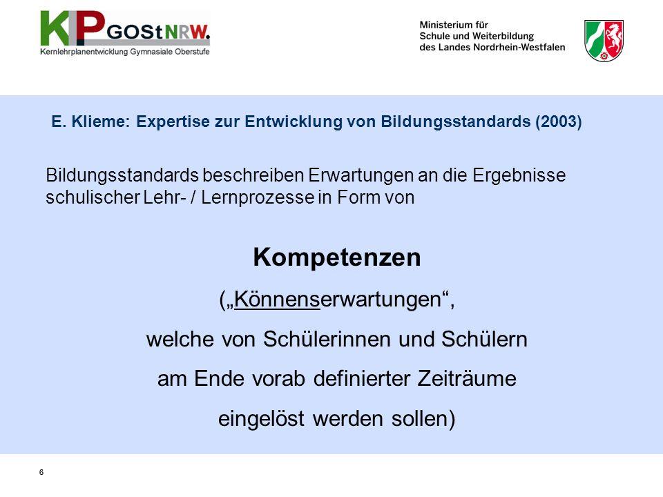 6 E. Klieme: Expertise zur Entwicklung von Bildungsstandards (2003) Bildungsstandards beschreiben Erwartungen an die Ergebnisse schulischer Lehr- / Le