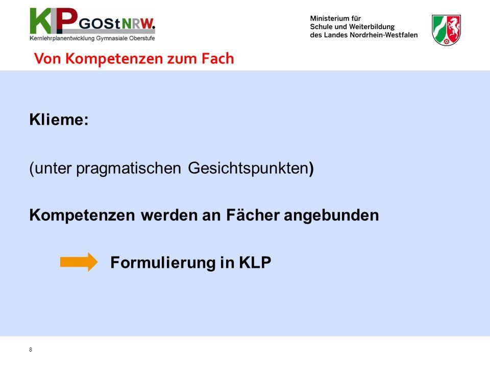 Klieme: (unter pragmatischen Gesichtspunkten) Kompetenzen werden an Fächer angebunden Formulierung in KLP Von Kompetenzen zum Fach 8