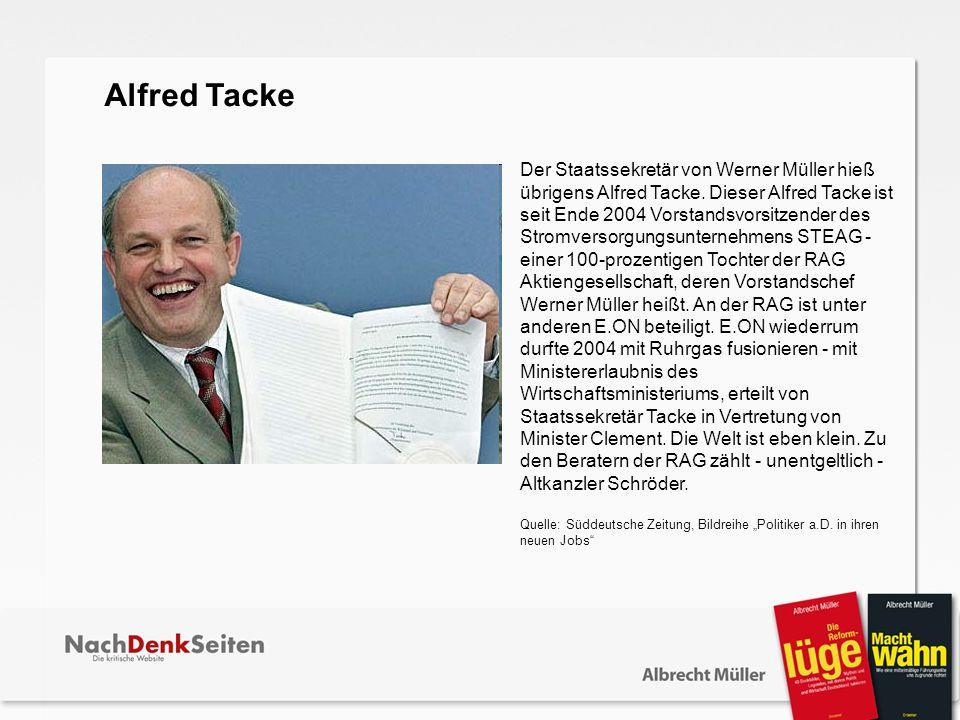 Der Staatssekretär von Werner Müller hieß übrigens Alfred Tacke. Dieser Alfred Tacke ist seit Ende 2004 Vorstandsvorsitzender des Stromversorgungsunte