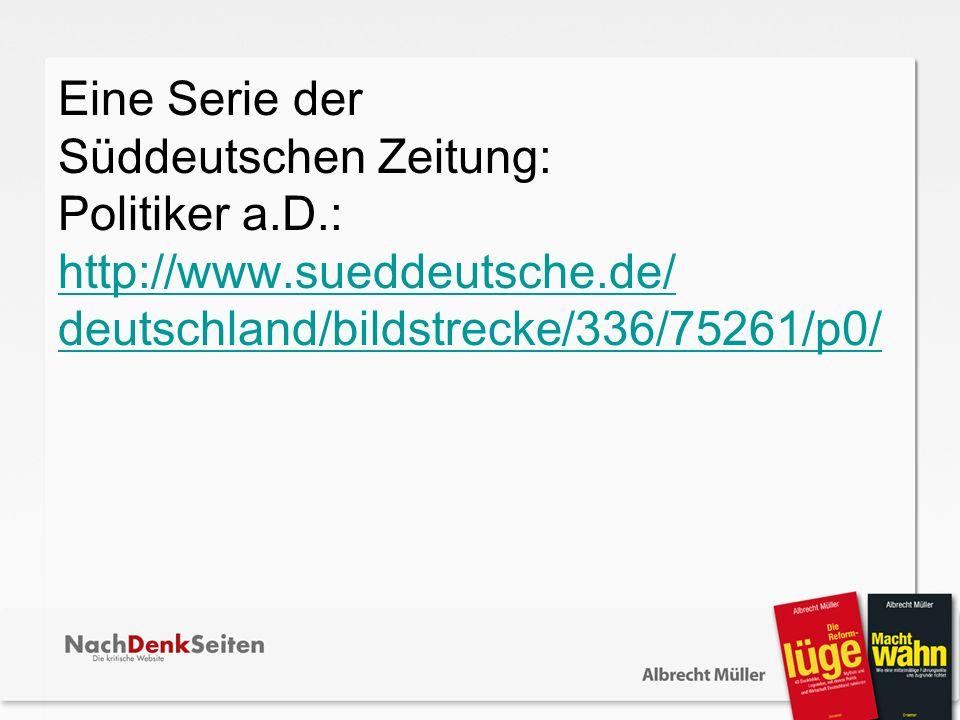 Eine Serie der Süddeutschen Zeitung: Politiker a.D.: http://www.sueddeutsche.de/ deutschland/bildstrecke/336/75261/p0/