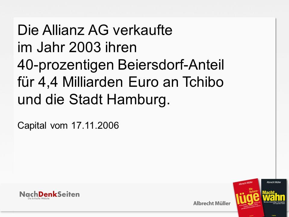 Die Allianz AG verkaufte im Jahr 2003 ihren 40-prozentigen Beiersdorf-Anteil für 4,4 Milliarden Euro an Tchibo und die Stadt Hamburg. Capital vom 17.1