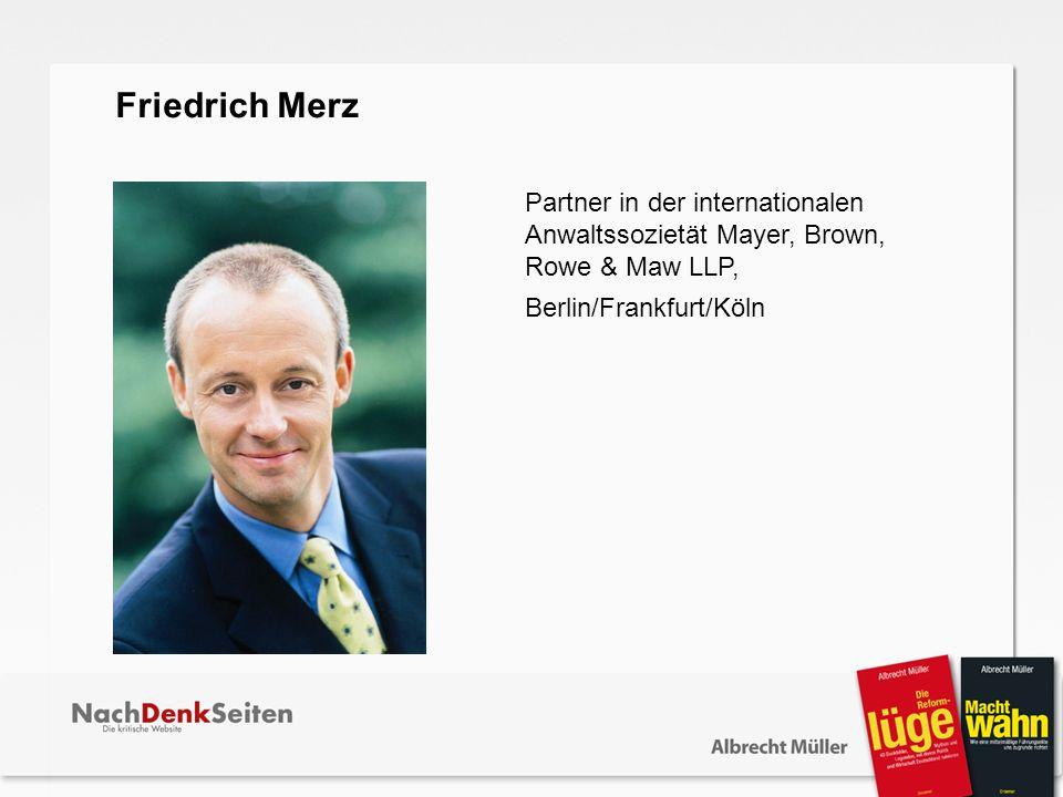 Partner in der internationalen Anwaltssozietät Mayer, Brown, Rowe & Maw LLP, Berlin/Frankfurt/Köln Friedrich Merz