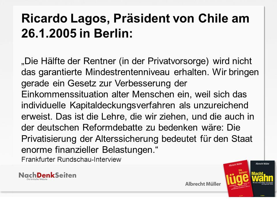 Ricardo Lagos, Präsident von Chile am 26.1.2005 in Berlin: Die Hälfte der Rentner (in der Privatvorsorge) wird nicht das garantierte Mindestrentennive