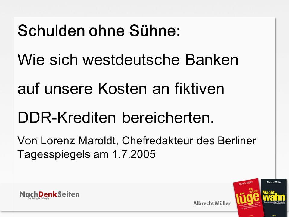 Schulden ohne Sühne: Wie sich westdeutsche Banken auf unsere Kosten an fiktiven DDR-Krediten bereicherten. Von Lorenz Maroldt, Chefredakteur des Berli