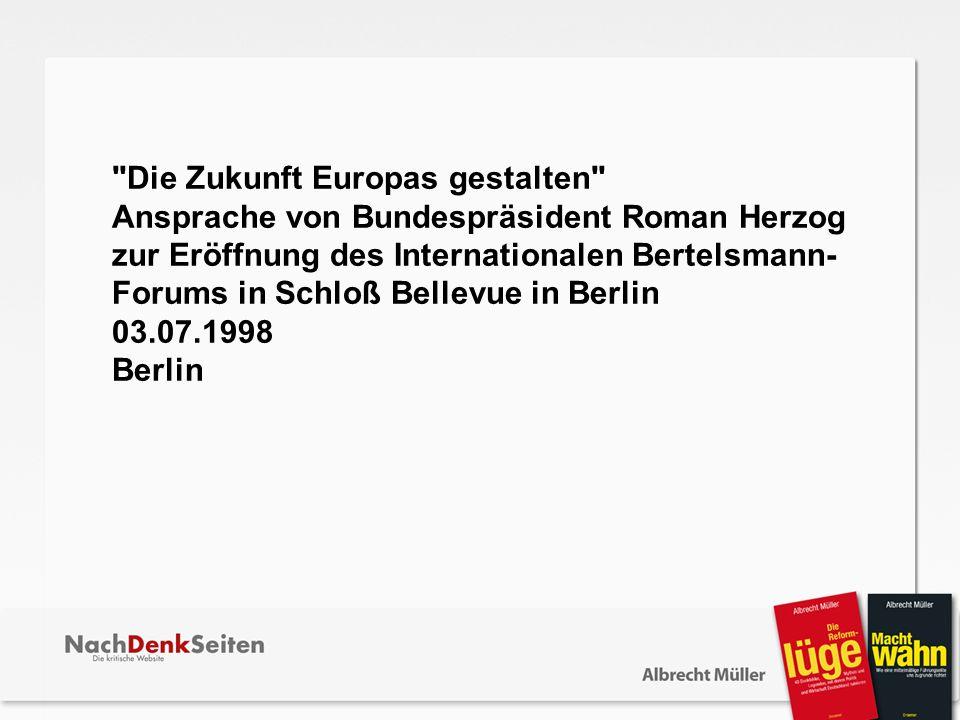Die Zukunft Europas gestalten Ansprache von Bundespräsident Roman Herzog zur Eröffnung des Internationalen Bertelsmann- Forums in Schloß Bellevue in Berlin 03.07.1998 Berlin
