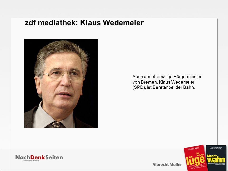 Auch der ehemalige Bürgermeister von Bremen, Klaus Wedemeier (SPD), ist Berater bei der Bahn. zdf mediathek: Klaus Wedemeier