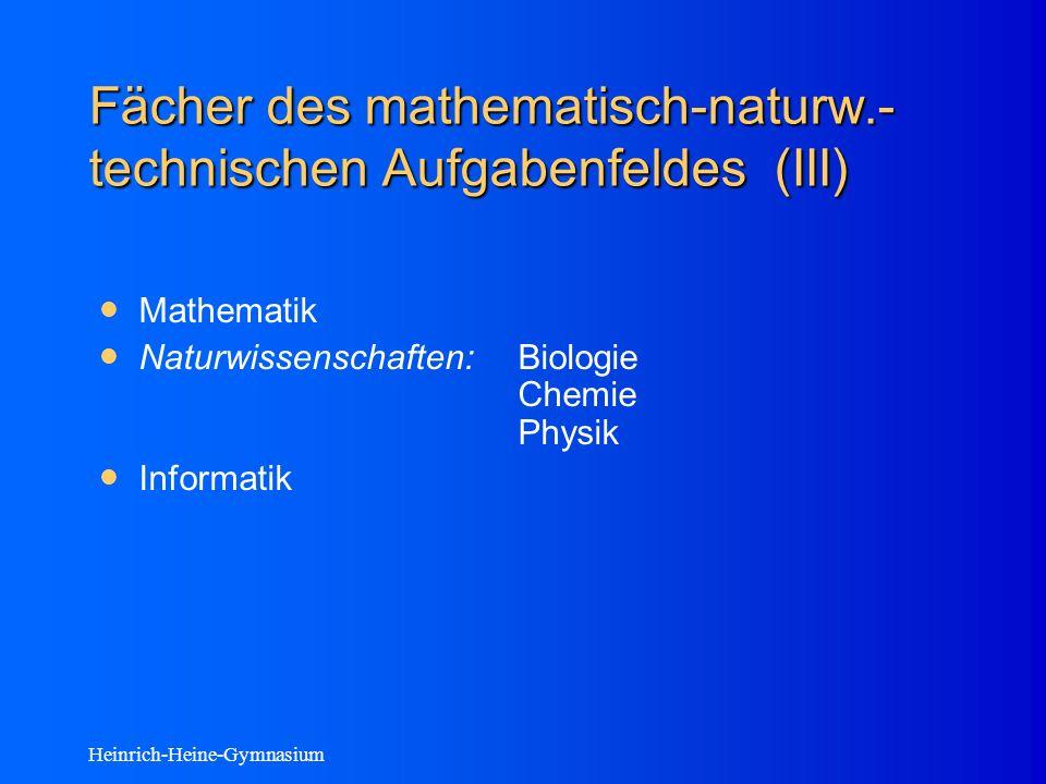 Heinrich-Heine-Gymnasium Fächer des mathematisch-naturw.- technischen Aufgabenfeldes (III) Mathematik Naturwissenschaften:Biologie Chemie Physik Informatik