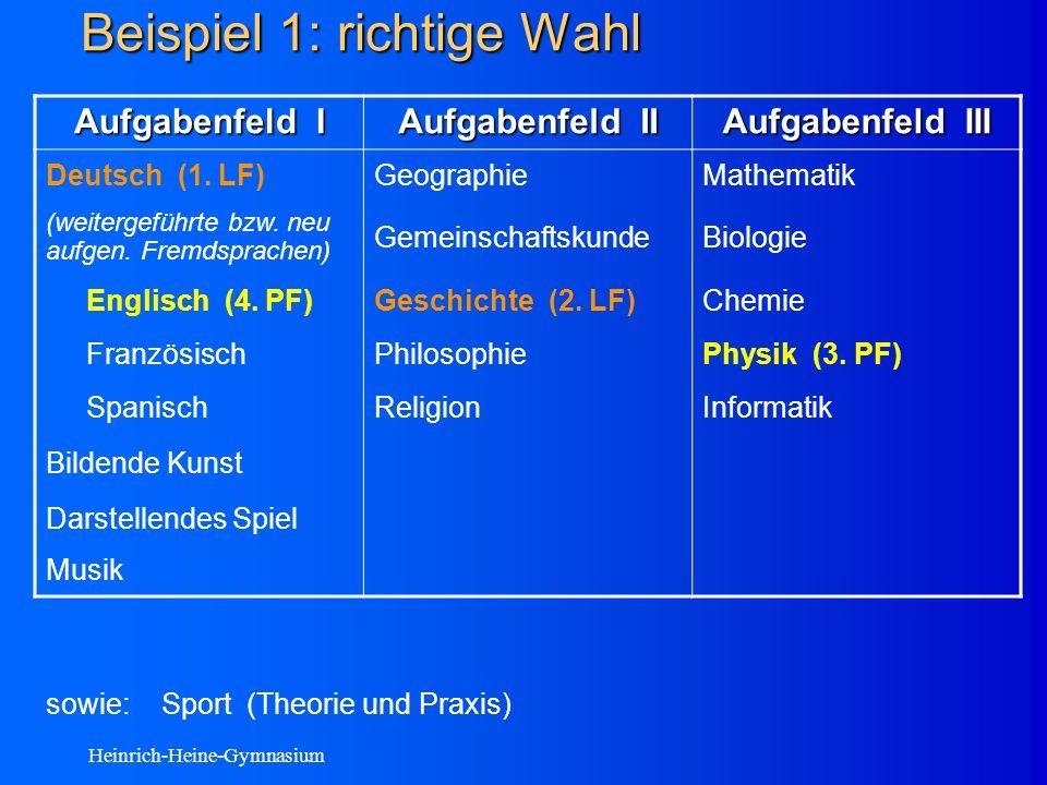Heinrich-Heine-Gymnasium Beispiel 1: richtige Wahl Aufgabenfeld I Aufgabenfeld II Aufgabenfeld III Deutsch (1.