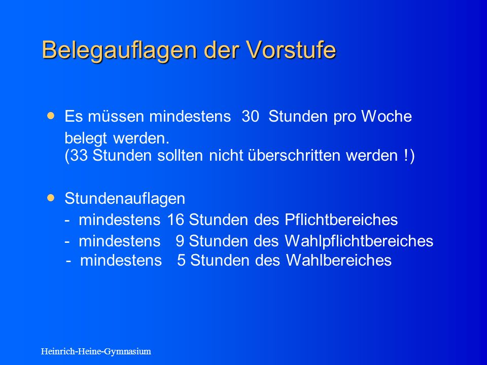 Heinrich-Heine-Gymnasium Belegauflagen der Vorstufe Es müssen mindestens 30 Stunden pro Woche belegt werden.