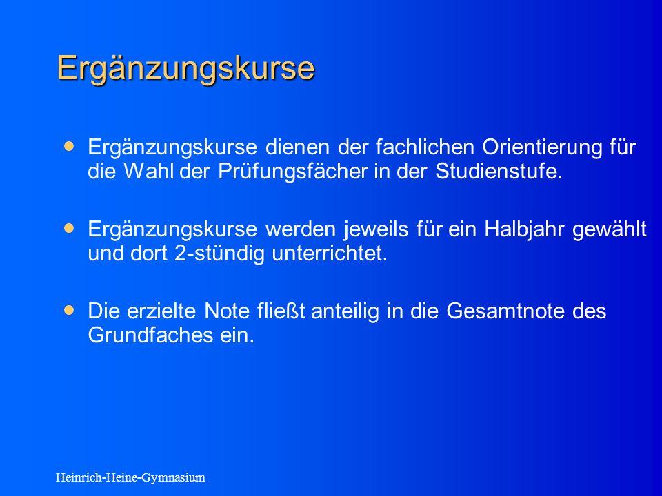 Heinrich-Heine-Gymnasium Ergänzungskurse Ergänzungskurse dienen der fachlichen Orientierung für die Wahl der Prüfungsfächer in der Studienstufe.