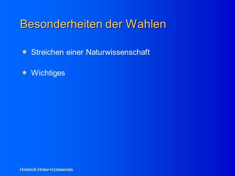 Heinrich-Heine-Gymnasium Besonderheiten der Wahlen Streichen einer Naturwissenschaft Wichtiges