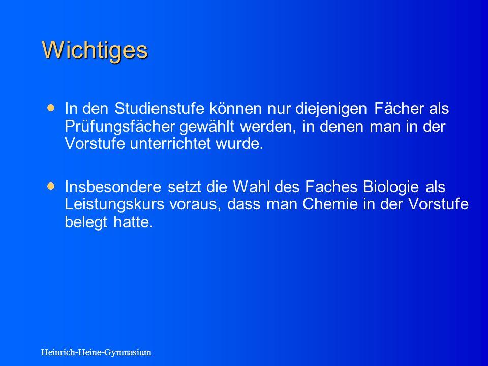Heinrich-Heine-Gymnasium Wichtiges In den Studienstufe können nur diejenigen Fächer als Prüfungsfächer gewählt werden, in denen man in der Vorstufe unterrichtet wurde.
