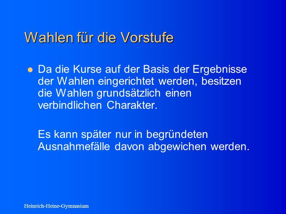 Heinrich-Heine-Gymnasium Wahlen für die Vorstufe Da die Kurse auf der Basis der Ergebnisse der Wahlen eingerichtet werden, besitzen die Wahlen grundsätzlich einen verbindlichen Charakter.