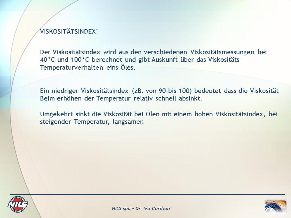 NILS spa – Dr. Ivo Cordioli VISKOSITÄTSINDEX Der Viskositätsindex wird aus den verschiedenen Viskositätsmessungen bei 40°C und 100°C berechnet und gib