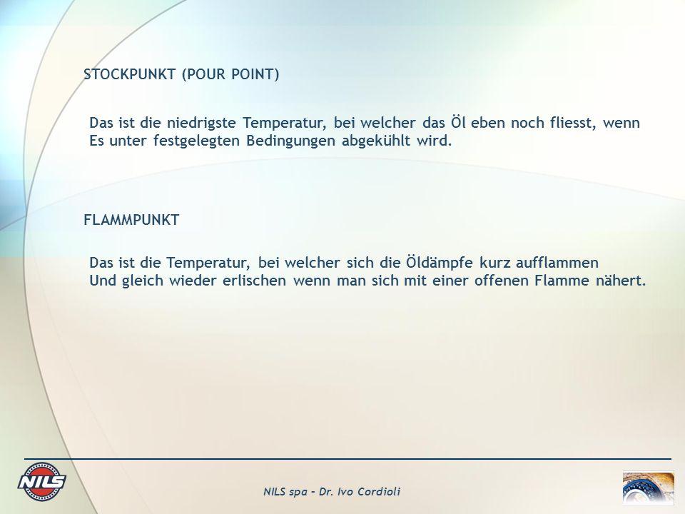 NILS spa – Dr. Ivo Cordioli STOCKPUNKT (POUR POINT) Das ist die niedrigste Temperatur, bei welcher das Öl eben noch fliesst, wenn Es unter festgelegte