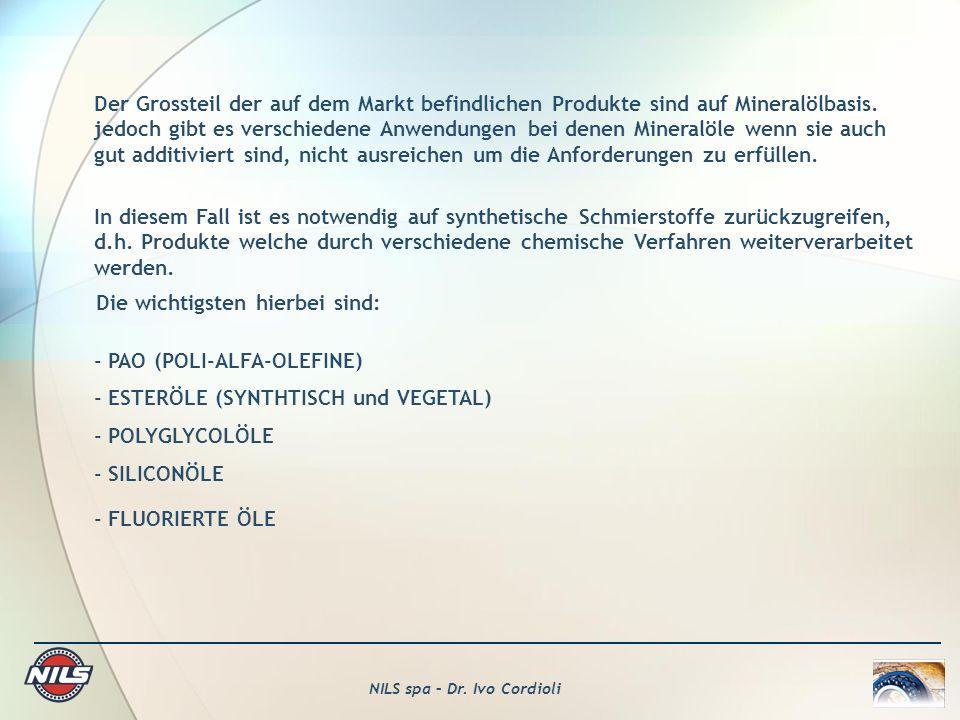 NILS spa – Dr. Ivo Cordioli Der Grossteil der auf dem Markt befindlichen Produkte sind auf Mineralölbasis. jedoch gibt es verschiedene Anwendungen bei