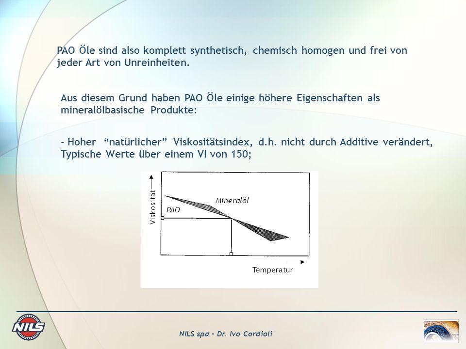 NILS spa – Dr. Ivo Cordioli PAO Öle sind also komplett synthetisch, chemisch homogen und frei von jeder Art von Unreinheiten. Aus diesem Grund haben P