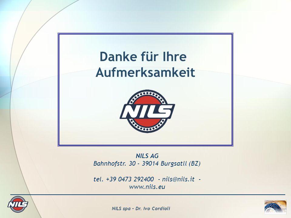 NILS spa – Dr. Ivo Cordioli Danke für Ihre Aufmerksamkeit NILS AG Bahnhofstr. 30 - 39014 Burgsatll (BZ) tel. +39 0473 292400 - nils@nils.it - www.nils