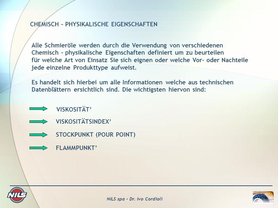 NILS spa – Dr. Ivo Cordioli CHEMISCH – PHYSIKALISCHE EIGENSCHAFTEN Alle Schmieröle werden durch die Verwendung von verschiedenen Chemisch – physikalis