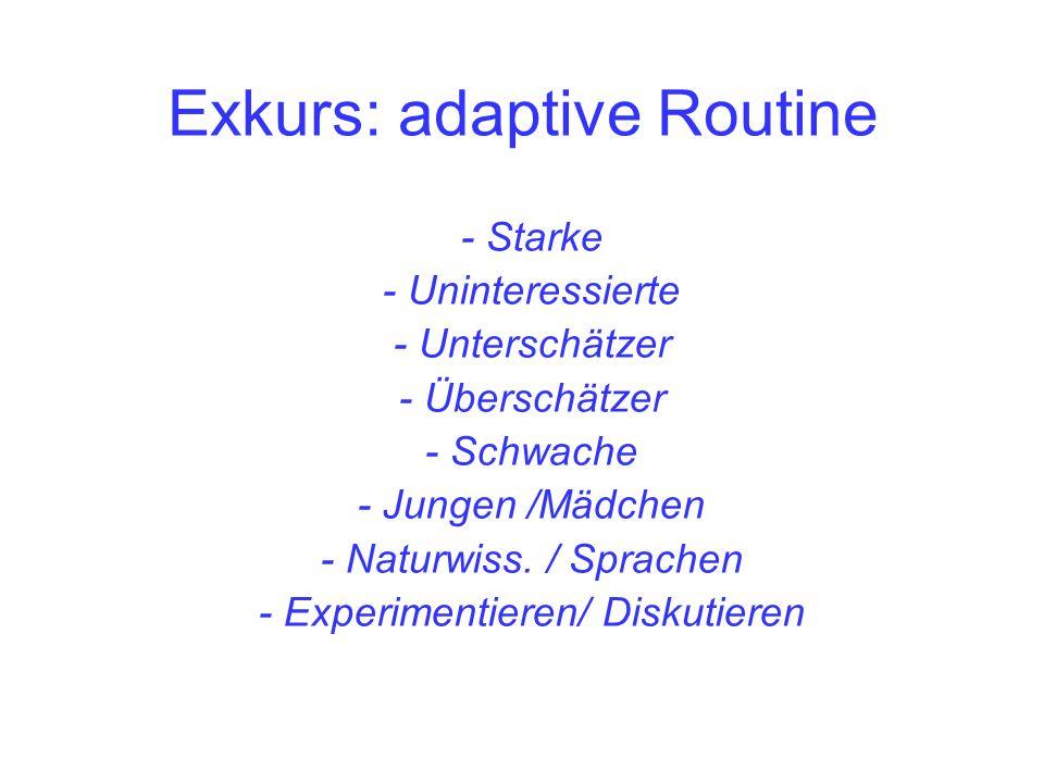 Exkurs: adaptive Routine - Starke - Uninteressierte - Unterschätzer - Überschätzer - Schwache - Jungen /Mädchen - Naturwiss.