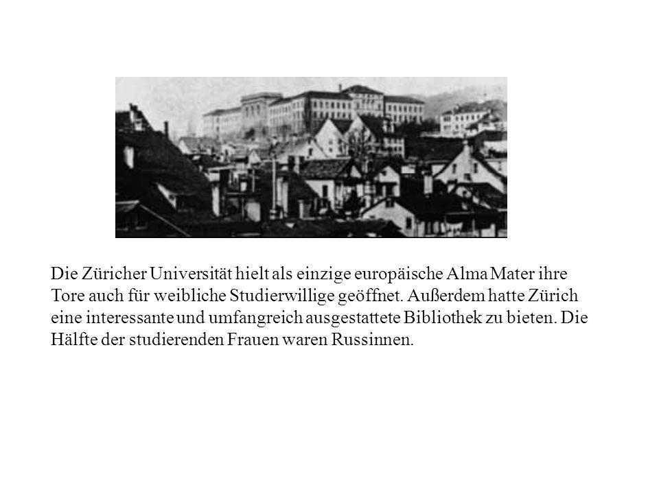 Die Züricher Universität hielt als einzige europäische Alma Mater ihre Tore auch für weibliche Studierwillige geöffnet. Außerdem hatte Zürich eine int