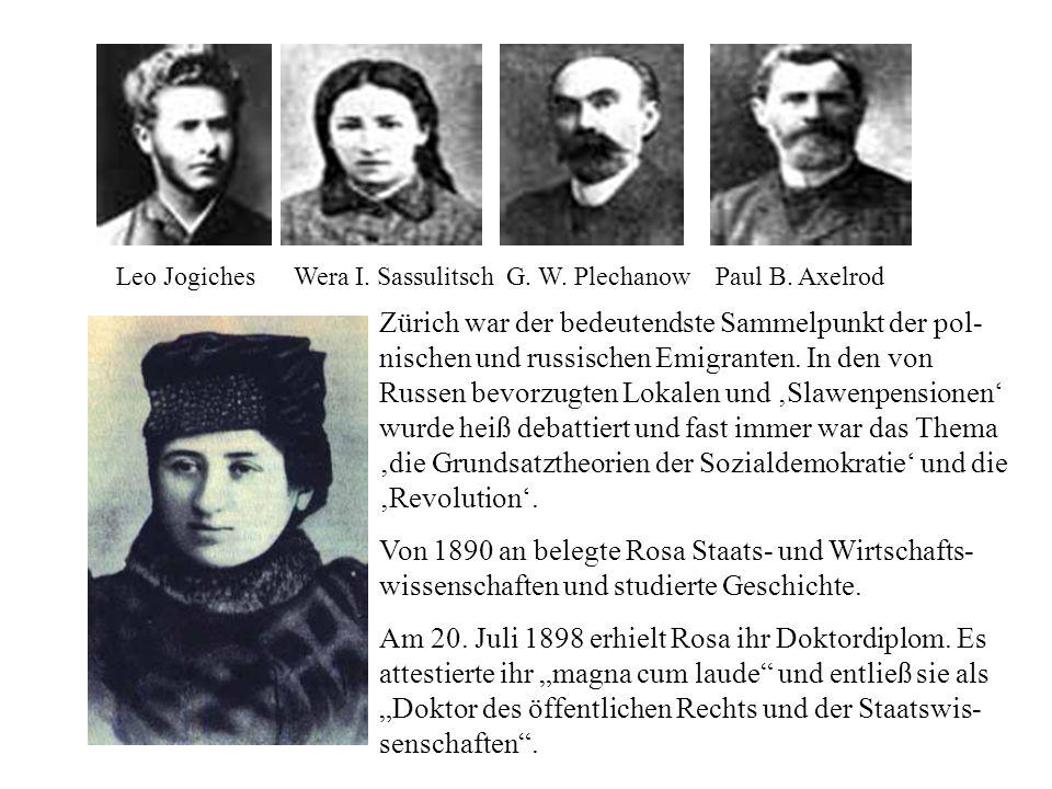 Leo Jogiches Wera I. Sassulitsch G. W. Plechanow Paul B. Axelrod Zürich war der bedeutendste Sammelpunkt der pol- nischen und russischen Emigranten. I