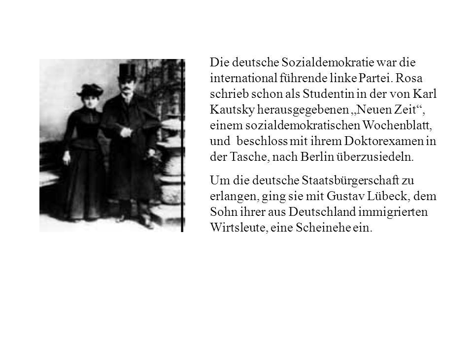 Die deutsche Sozialdemokratie war die international führende linke Partei. Rosa schrieb schon als Studentin in der von Karl Kautsky herausgegebenen Ne