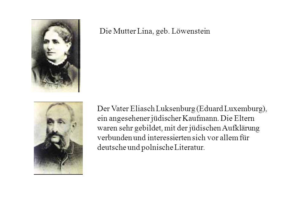 Die Mutter Lina, geb. Löwenstein Der Vater Eliasch Luksenburg (Eduard Luxemburg), ein angesehener jüdischer Kaufmann. Die Eltern waren sehr gebildet,