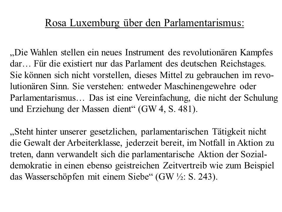 Rosa Luxemburg über den Parlamentarismus: Die Wahlen stellen ein neues Instrument des revolutionären Kampfes dar… Für die existiert nur das Parlament