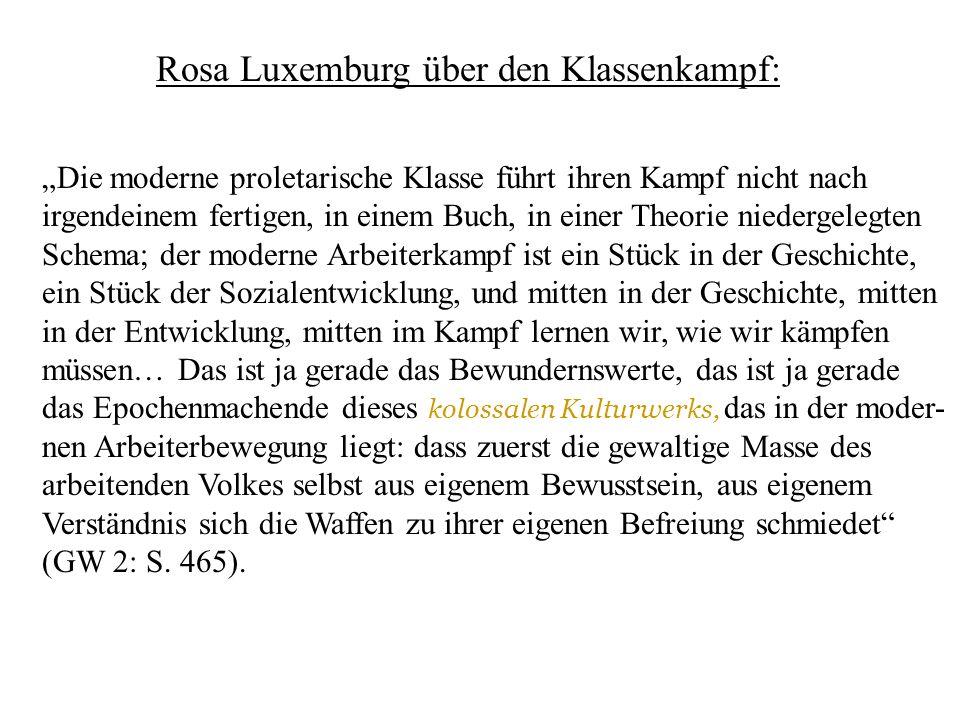 Rosa Luxemburg über den Klassenkampf: Die moderne proletarische Klasse führt ihren Kampf nicht nach irgendeinem fertigen, in einem Buch, in einer Theo