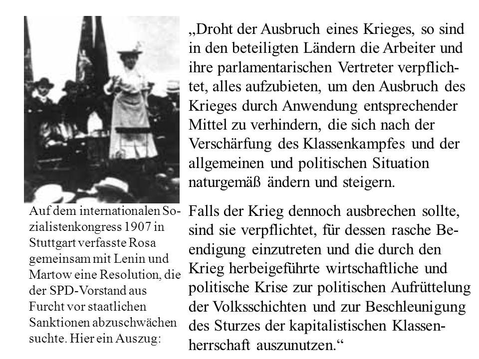 Auf dem internationalen So- zialistenkongress 1907 in Stuttgart verfasste Rosa gemeinsam mit Lenin und Martow eine Resolution, die der SPD-Vorstand au